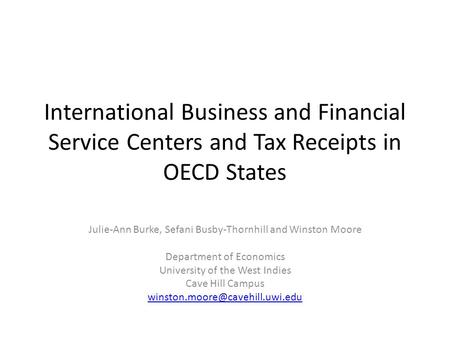 International Business and Financial Service Centers and Tax Receipts in OECD States Julie-Ann Burke, Sefani Busby-Thornhill and Winston Moore Department.