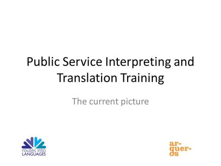 Public Service Interpreting and Translation Training The current picture.