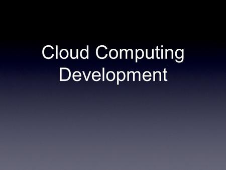Cloud Computing Development. Shallow Introduction.