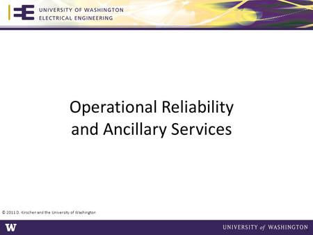 Operational Reliability and Ancillary Services © 2011 D. Kirschen and the University of Washington 1.