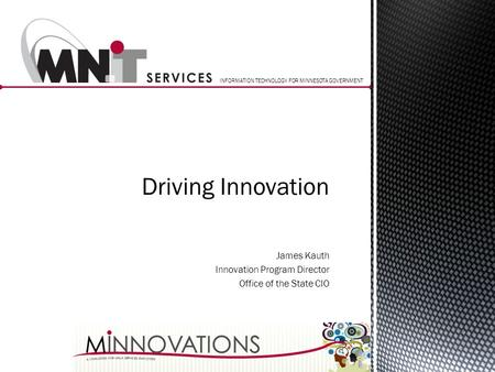 Driving Innovation James Kauth Innovation Program Director