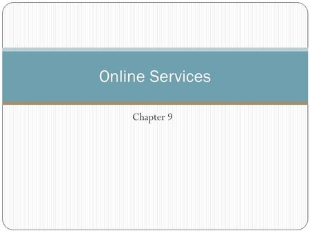 Chapter 9 Online Services. Learning Objectives Describe the major features of the online service sector Discuss current trends in the following online.
