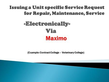 (Example: Contract College – Veterinary College) -Electronically-ViaMaximo.