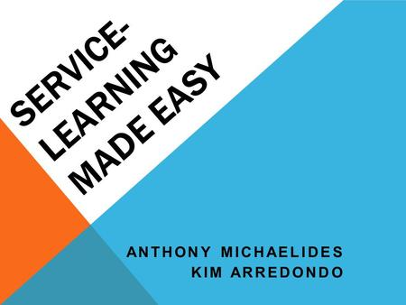 SERVICE- LEARNING MADE EASY ANTHONY MICHAELIDES KIM ARREDONDO.