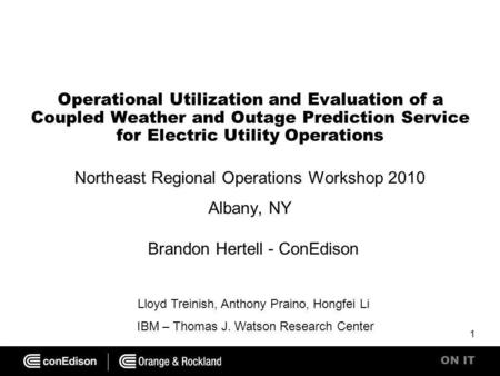 ON IT Operational Utilization and Evaluation of a Coupled Weather and Outage Prediction Service for Electric Utility Operations Northeast Regional Operations.