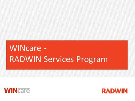 WINcare - RADWIN Services Program. WINcare – RADWINs Services Program WINcare is RADWINs official Global Services Program WINcare includes 4 SLA packages: