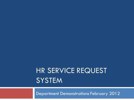 HR SERVICE REQUEST SYSTEM Department Demonstrations February 2012.