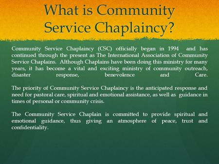 What is Community Service Chaplaincy? Community Service Chaplaincy (CSC) officially began in 1994 and has continued through the present as The International.