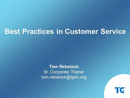 Tom Rebstock Sr. Corporate Trainer Best Practices in Customer Service.