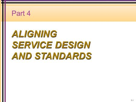 Part 4 ALIGNING SERVICE DESIGN AND STANDARDS 8-1.