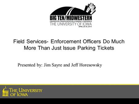 Field Services- Enforcement Officers Do Much More Than Just Issue Parking Tickets Presented by: Jim Sayre and Jeff Horesowsky.