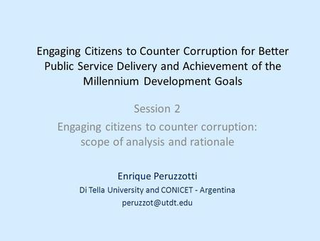 Engaging Citizens to Counter Corruption for Better Public Service Delivery and Achievement of the Millennium Development Goals Session 2 Engaging citizens.