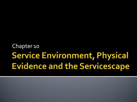 Service Environment, Physical Evidence and the Servicescape