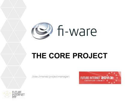 THE CORE PROJECT Jose Jimenez (project manager). What is the Core platform?