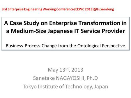 A Case Study on Enterprise Transformation in a Medium-Size Japanese IT Service Provider Business Process Change from the Ontological Perspective May 13.