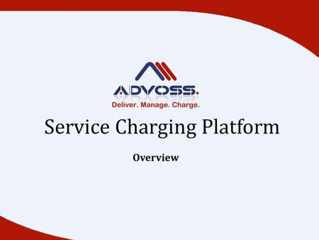 Service Charging Platform Overview. AdvOSS Service Charging Platform is an integrated Customer and Revenue Management Platform.