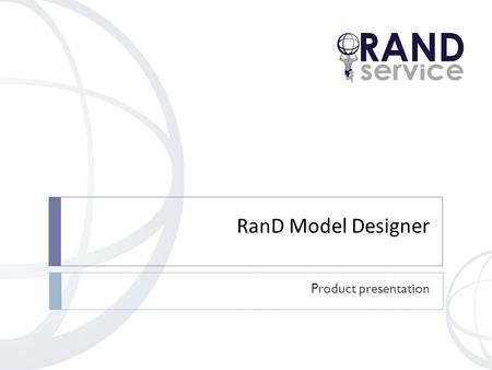 RanD Model Designer Product presentation.  RanD Model Designer A HIGH - PERFORMANCE VISUAL ENVIRONMENT FOR THE MODELING AND.
