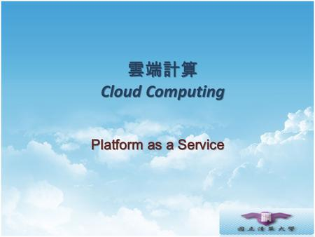 Cloud Computing Cloud Computing Platform as a Service.