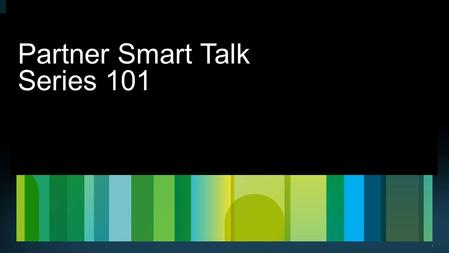 Partner Smart Talk Series 101
