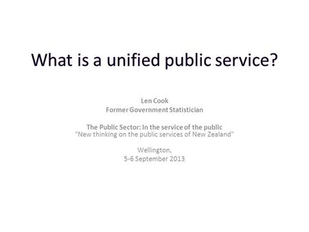Len Cook Former Government Statistician The Public Sector: In the service of the public New thinking on the public services of New Zealand Wellington,