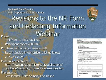 Revisions to the NR Form and Redacting Information Webinar National Park Service U.S. Department of the Interior Phone: Toll free: +1 (877) 521-0341 Participant.
