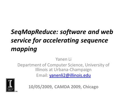 SeqMapReduce: software and web service for accelerating sequence mapping Yanen Li Department of Computer Science, University of Illinois at Urbana-Champaign.