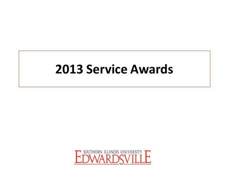 2013 Service Awards. Employees of the Month April 2012 Sue Small Head Start May 2012 Christine Gallagher Psychology.