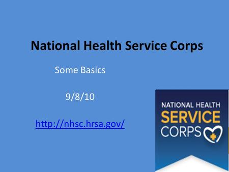 National Health Service Corps Some Basics 9/8/10