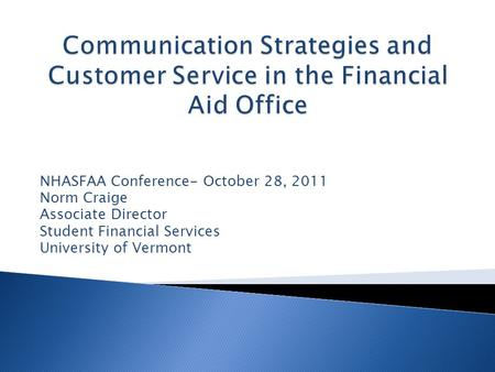 NHASFAA Conference- October 28, 2011 Norm Craige Associate Director Student Financial Services University of Vermont.