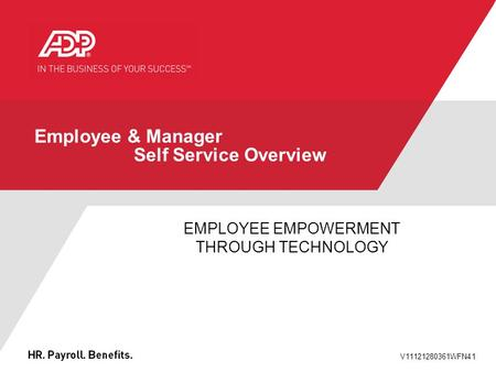 V11121280361WFN41 Employee & Manager Self Service Overview EMPLOYEE EMPOWERMENT THROUGH TECHNOLOGY.