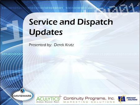 Service and Dispatch Updates Presented by: Derek Kratz.