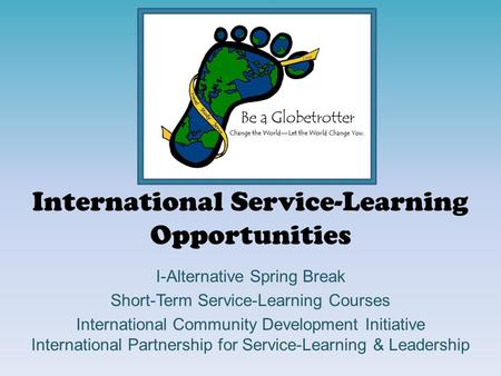 International Service-Learning Opportunities I-Alternative Spring Break Short-Term Service-Learning Courses International Community Development Initiative.