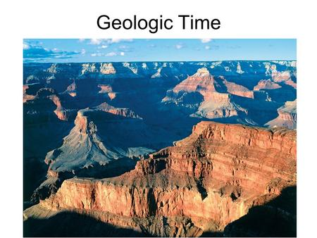 Geologic Time. Determining geological ages Relative dating – placing rocks and events in their proper sequence of formation, without actual dates. Numerical.