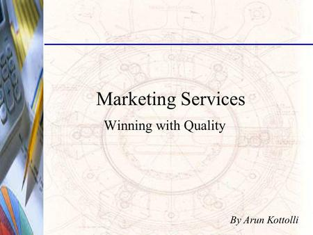 Marketing Services Winning with Quality By Arun Kottolli.