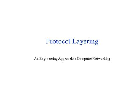 Protocol Layering An Engineering Approach to Computer Networking.