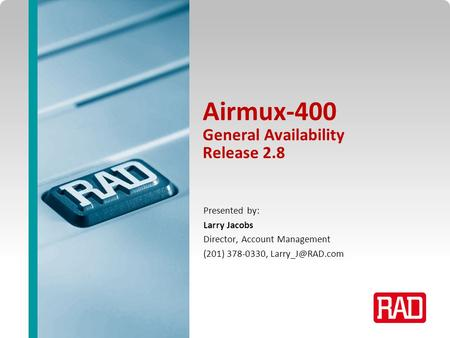 Airmux Professional Service Training 2013 Slide 1 Airmux-400 General Availability Release 2.8 Presented by: Larry Jacobs Director, Account Management (201)