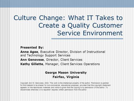 Culture Change: What IT Takes to Create a Quality Customer Service Environment Presented By: Anne Agee, Executive Director, Division of Instructional and.
