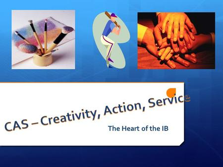 The Heart of the IB. NOTE! CAS & our Mission Statement.