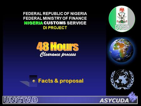 ASYCUDA ASYCUDA FEDERAL REPUBLIC OF NIGERIA FEDERAL MINISTRY OF FINANCE NIGERIA CUSTOMS SERVICE DI PROJECT Clearance process Facts & proposal.