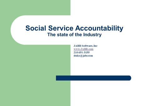 Social Service Accountability The state of the Industry JABR Software, Inc  210 651-3155