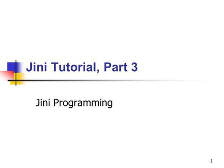 1 Jini Tutorial, Part 3 Jini Programming. 2 Tutorial outline Part 1 Introduction Distributed systems Java basics Remote Method Invocation (RMI) Part 2.