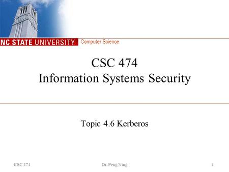 Computer Science CSC 474Dr. Peng Ning1 CSC 474 Information Systems Security Topic 4.6 Kerberos.