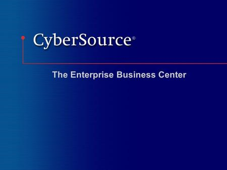 The Enterprise Business Center. #2 CyberSource Enterprise Business Center your payment processing dashboard ******** Log out security feature All tools.