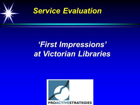 First Impressions at Victorian Libraries Service Evaluation.