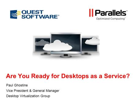 Are You Ready for Desktops as a Service? Paul Ghostine Vice President & General Manager Desktop Virtualization Group.
