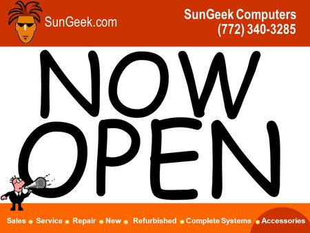 SunGeek.com SunGeek Computers (772) 340-3285 NOW OPEN Sales Service Repair New Refurbished Complete Systems Accessories.