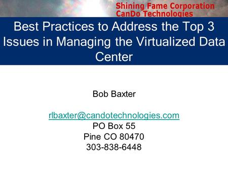 Bob Baxter PO Box 55 Pine CO 80470 303-838-6448 Best Practices to Address the Top 3 Issues in Managing the Virtualized Data.