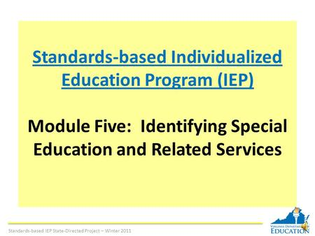 Standards-based Individualized Education Program (IEP) Module Five: Identifying Special Education and Related Services Standards-based IEP State-Directed.