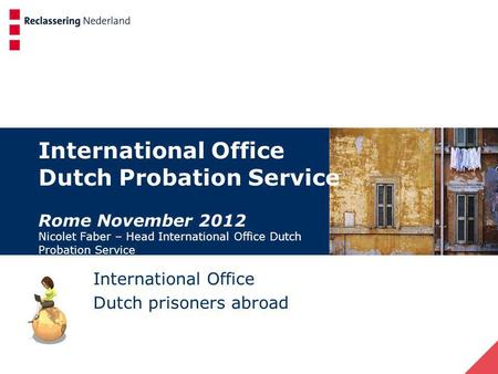 International Office Dutch Probation Service Rome November 2012 Nicolet Faber – Head International Office Dutch Probation Service International Office.
