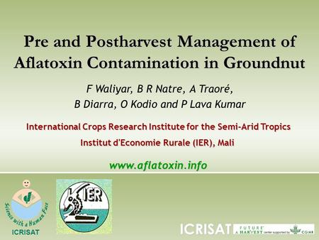 Pre and Postharvest Management of Aflatoxin Contamination in Groundnut F Waliyar, B R Natre, A Traoré, B Diarra, O Kodio and P Lava Kumar International.